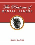 The Rhetoric of Mental Illness 1st edition 9780757564574 0757564577