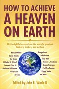 How to Achieve a Heaven on Earth 0 9781589805972 1589805976