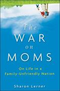 The War on Moms 1st edition 9780470177099 0470177098