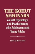 The Kohut Seminars on Self Psychology and Psychotherapy with Adole and Young Adults 0 9780393706413 0393706419