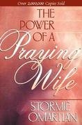 The Power of a Praying Wife 1st Edition 9781565075726 1565075722