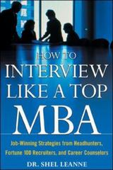 How to Interview Like a Top MBA: Job-Winning Strategies From Headhunters, Fortune 100 Recruiters, and Career Counselors 1st Edition 9780071418270 007141827X