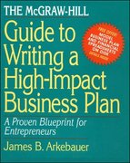 The McGraw-Hill Guide to Writing a High-Impact Business Plan: A Proven Blueprint for First-Time Entrepreneurs 1st edition 9780070030602 007003060X
