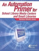 An Automation Primer for School Library Media Centers 1st Edition 9781586831806 1586831801
