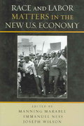 Race and Labor Matters in the New U. S. Economy 0 9780742546912 0742546918