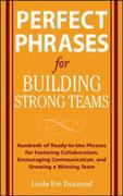 Perfect Phrases for Building Strong Teams: Hundreds of Ready-to-Use Phrases for Fostering Collaboration, Encouraging Communication, and Growing a Winning Team 1st edition 9780071594882 0071594884