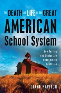 The Death and Life of the Great American School System 0 9780465014910 0465014917