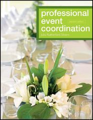 Professional Event Coordination 2nd Edition 9780470560716 0470560711