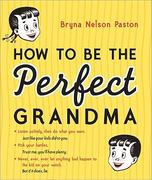 HT Be the Perfect Grandma 2nd edition 9781402237645 1402237642