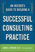 An Insider's Guide to Building a Successful Consulting Practice 1st Edition 9780814414361 0814414362