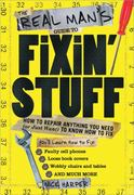 The Real Man's Guide to Fixin' Stuff 0 9781402230028 1402230028