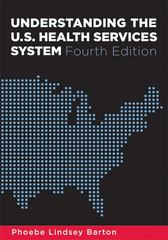 Understanding the U. S. Health Services System 4th Edition 9781567933383 1567933386