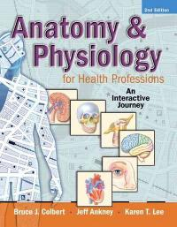 Anatomy & Physiology for Health Professions 2nd edition 9780135060773 013506077X