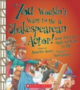 You Wouldn't Want to Be a Shakespearean Actor! 0 9780531228265 0531228266