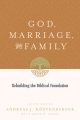 God, Marriage, and Family 2nd Edition 9781433503641 1433503646