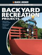 Black and Decker the Complete Guide to Backyard Recreation Projects 0 9781589235182 1589235185