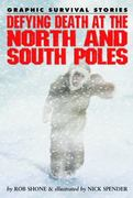 Defying Death at the North and South Poles 0 9781435835276 1435835271