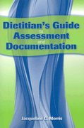 Dietitian's Guide to Assessment and Documentation 1st Edition 9780763778514 0763778516