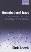 Organizational Traps: Leadership, Culture, Organizational Design 1st Edition 9780191616297 019161629X