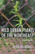 Wild Urban Plants of the Northeast 0 9780801474583 0801474582