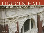 Lincoln Hall at the University of Illinois 0 9780252077081 0252077083