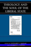 Theology and the Soul of the Liberal State 0 9780739144312 0739144316