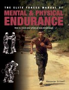 Elite Forces Manual of Mental and Physical Endurance 1st edition 9780312348182 0312348185
