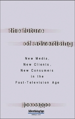 The Future of Advertising: New Media, New Clients, New Consumers in the Post-Television Age 1st edition 9780071462150 0071462155
