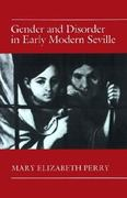Gender and Disorder in Early Modern Seville 1st Edition 9780691008547 069100854X