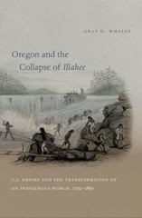 Oregon and the Collapse of Illahee 1st Edition 9780807898314 0807898317