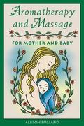 Aromatherapy and Massage for Mother and Baby 0 9780892818983 0892818980