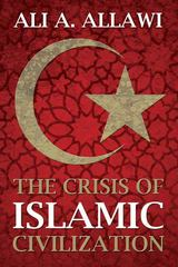 The Crisis of Islamic Civilization 1st Edition 9780300164060 0300164068