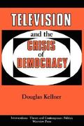 Television And The Crisis Of Democracy 0 9780813305493 0813305497