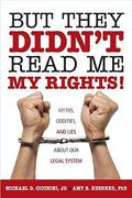 But They Didn't Read Me My Rights! 0 9781616141660 1616141662