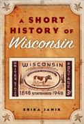 A Short History of Wisconsin 1st Edition 9780870204401 0870204408
