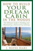How to Build Your Dream Cabin in the Woods 0 9781616080419 1616080418