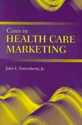 Cases in Health Care Marketing 1st Edition 9780763764487 0763764485