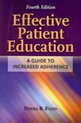 Effective Patient Education: A Guide to Increased Adherence 4th Edition 9780763766252 0763766259