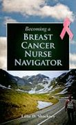 Becoming A Breast Cancer Nurse Navigator 1st Edition 9780763784942 076378494X