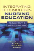 Integrating Technology In Nursing Education: Tools For The Knowledge Era 1st Edition 9780763768713 0763768715