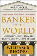 Banker to the World: Leadership Lessons From the Front Lines of Global Finance 1st edition 9780071704250 0071704256