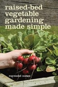 Raised-Bed Vegetable Gardening Made Simple 1st edition 9780881508963 0881508969