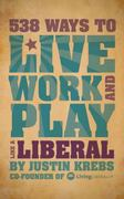 538 Ways to Live, Work, and Play Like a Liberal 0 9781602399822 1602399824