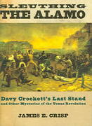 Sleuthing the Alamo: Davy Crockett's Last Stand and Other Mysteries of the Texas Revolution 1st Edition 9780195184082 0195184084