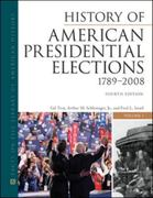 History of American Presidential Elections, 1789-2008 4th Edition 9780816082209 0816082200