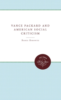 Vance Packard and American Social Criticism 0 9780807862117 0807862118