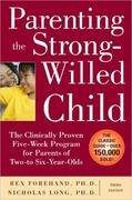 Parenting the Strong-Willed Child: The Clinically Proven Five-Week Program for Parents of Two- to Six-Year-Olds, Third Edition 3rd edition 9780071667821 0071667822
