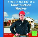A Day in the Life of a Construction Worker 0 9780736825054 0736825053
