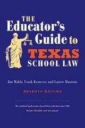The Educator's Guide to Texas School Law 7th Edition 9780292722934 0292722931
