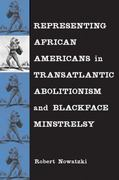 Representing African Americans in Transatlantic Abolitionism and Blackface Minstrelsy 0 9780807136409 0807136409